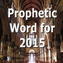 Prophetic Word for 2015 (Video)