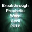 Breakthrough Prophetic Word for April 2016