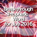 Breakthrough Prophetic Word for July 2016